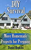DIY Survival: More Homemade Projects for Prepping: (Survival Guide, Survival Gear)