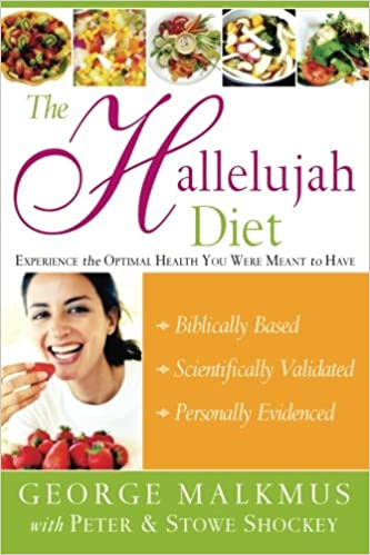 The Hallelujah Diet : Experience the Optimal Health You Were Meant to Have