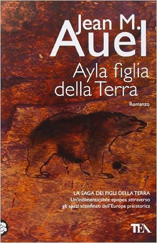 Ayla Figlia Della Terra The Clan Of The Cave Bear Saga Dei Figli