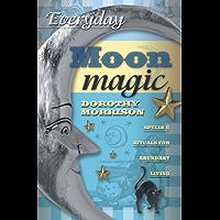 Everyday Moon Magic: Spells & Rituals for Abundant Living (Everyday Series Book 2)