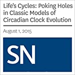 Life's Cycles: Poking Holes in Classic Models of Circadian Clock Evolution | Tina Hesman Saey