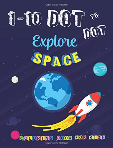 Read Online 1-10 Dot to Dot Explore SPACE Coloring book for kids: Activity Connect the dots,Coloring Book for Kids Ages 2-4 3-5 pdf