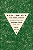 Reforming the Moral Subject, Tracie Matysik, 0801447127