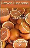 Juicing Superfoods: Juicing Recipes (Liquid Food tips Book 1)