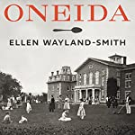 Oneida: From Free Love Utopia to the Well-Set Table | Ellen Wayland-Smith