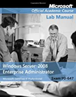 Exam 70-647 Windows Server 2008 Enterprise Administrator Lab Manual Front Cover