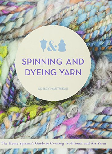 Dyeing Wool Yarn - Spinning and Dyeing Yarn: The Home Spinners Guide to Creating Traditional and Art Yarns