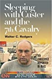 Sleeping with Custer and the 7th Cavalry, Walter C. Rodgers, 0809326728