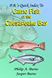 P.B. s Quick Index to Game Fish of the Chesapeake Bay