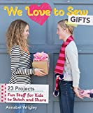 We Love to Sew—Gifts: Fun Stuff for Kids to Stitch and Share