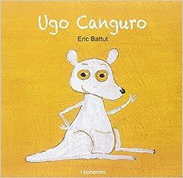 ugo canguro  : Ugo Canguro - Éric Battut - Libri