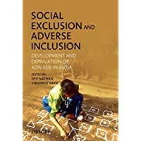 Social Exclusion and Adverse Inclusion: Development and Deprivation of Adivasis in India