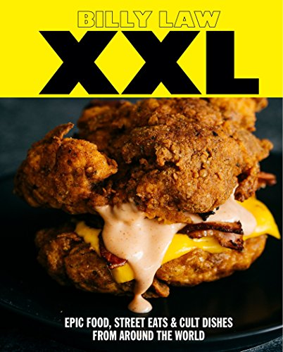 XXL: Epic Food, Street Eats & Cult Dishes from Around the World by Billy Law