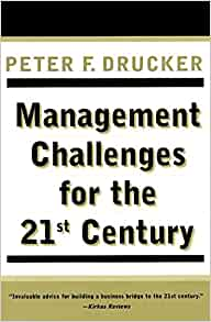 management challenges for the 21st century drucker Management challenges for the 21st century peter f drucker contents introduction: tomorrow's hot issues 1 management's new paradigms 2 strategy—the new certainties 3 the change leader 4 information challenges 5 knowledge-worker productivity 6 managing oneself acknowledgments about the author books by peter f drucker credits front.