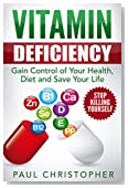 Vitamin Deficiency - Stop Killing Yourself: Gain Control of Your Health, Diet and Save Your Life