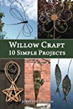 Willow Craft: 10 Simple Projects (Weaving & Basketry Series) (Volume 2)