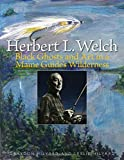 Herbert L. Welch: Black Ghosts and Art in a Maine Guide s Wilderness