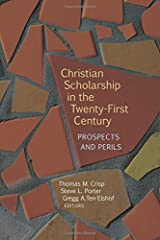 Christian Scholarship in the Twenty-First Century: Prospects and Perils Paperback