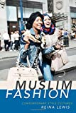"Reina Lewis, ""Muslim Fashion: Contemporary Style Cultures"" (Duke UP, 2015)"