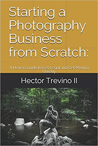 Starting a Photography Business from Scratch:: A How to Guide to Get Legal and Get Moving Quickly