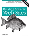 Building Scalable Web Sites: Building, Scaling, and Optimizing the Next Generation of Web Applications, Cal Henderson, 0596102356