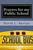 Prayers for My Public School, David L. Burton, 1489523804