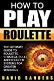 How To Play Roulette: The Ultimate Guide to