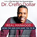 Real Manhood: Being the Man God Made You to Be Audiobook by Creflo Dollar Narrated by Vince Bailey