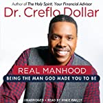 Real Manhood: Being the Man God Made You to Be | Creflo Dollar