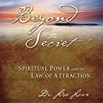Beyond the Secret: Spiritual Power and the Law of Attraction | Lisa Love