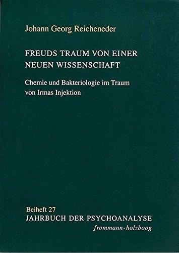 Freuds Traum Von Einer Neuen Wissenschaft: Chemie Und Bakteriologie Im Traum Von Irmas Injektion (Jahrbuch Der Psychoanalyse. Beihefte) (German Edition)