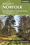 Walking in Norfolk: 40 Circular Walks in the Broads, Brecks, Fens and Along the Coast (British Walking)