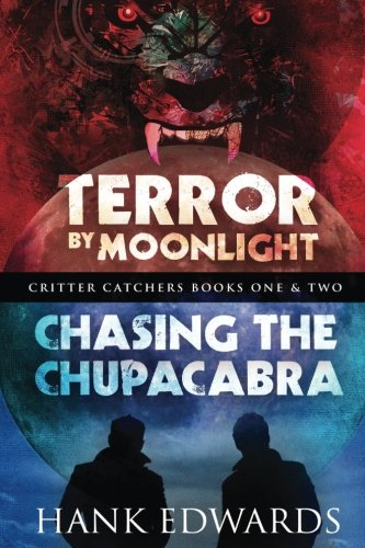 Terror by Moonlight & Chasing the Chupacabra: Critter Catchers Books One & Two (Volume 1) by CreateSpace Independent Publishing Platform
