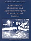 img - for Assessment of Hydrologic and Hydrometeorological Operations and Services (Toward a New National Weather Service: A Series) book / textbook / text book