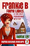 Frankie B - Faerie Lights: A Fun Cozy Paranormal Mystery (Marina Witches Mysteries Book 4)