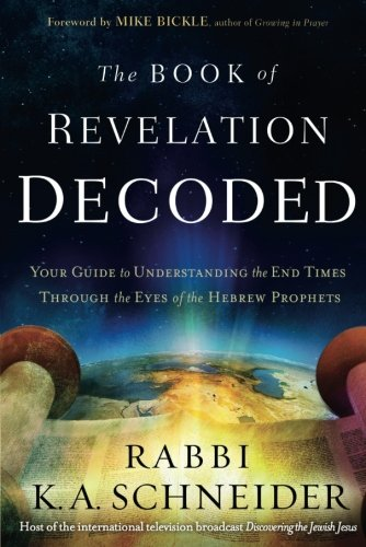 The Book of Revelation Decoded: Your Guide to Understanding the End Times Through the Eyes of the Hebrew Prophets [Rabbi K. A. Schneider] (Tapa Blanda)