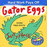 Gator Eggs (Very Silly Bedtime Story/Picture Book About Sowing and Reaping)