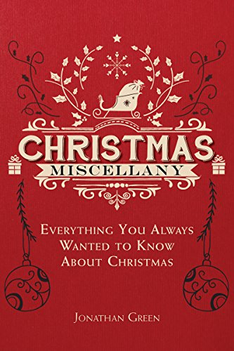 Christmas Miscellany: Everything You Ever Wanted to Know About Christmas