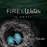 Fire & Water: A Suspense-Filled Story of Art, Love, Passion, and Madness | Betsy Graziani Fasbinder