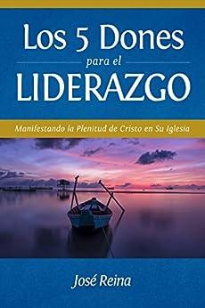 Los 5 Dones Para el Liderazgo: Manifestando la Plenitud de Cristo en Su Iglesia (Estudios Bíblicos Cristianos) (Spanish Edition) by [Reina, José]
