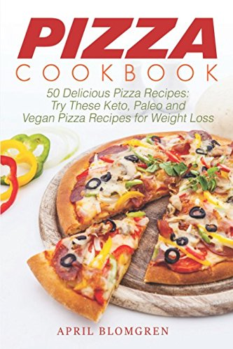 Pizza Cookbook: 50 Delicious Pizza Recipes: Try These Keto,