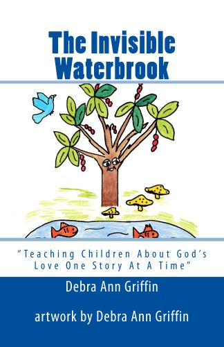 The Invisible Waterbrook (Teaching Children About God's Love One Story At A Time Book 5)