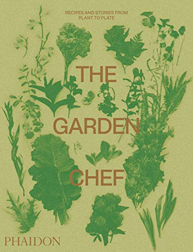 The Garden Chef: Recipes and Stories from Plant to ()