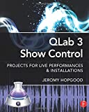 QLab 3 Show Control: Projects for Live Performances & Installations