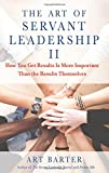 img - for The Art of Servant Leadership II: How You Get Results Is More Important Than the Results Themselves book / textbook / text book