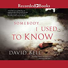 Somebody I Used to Know Audiobook by David Bell Narrated by Andy Paris