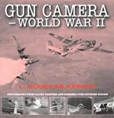 Gun Camera Footage of World War II: Photography from Allied Fighters and Bombers Over Occupied Europe