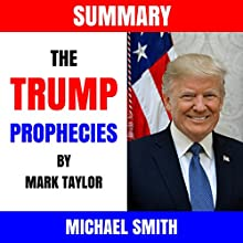 Summary: The Trump Prophecies by Mark Taylor Audiobook by Michael Smith Narrated by Michael Smith