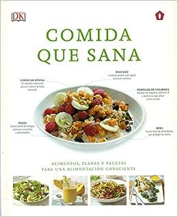 Comida que sana: Alimentos, planes y recetas para una alimentación ...
