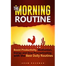 The Morning Routine: Boost Productivity, Motivation, Energy and Stop Procrastinating with the Best Daily Routines (Habit Stacking, Wealth Mindset, and Millionaire Mindset)